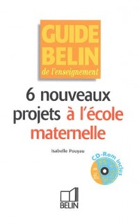 6 nouveaux projets à l'école maternelle (1Cédérom)