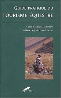 Guide pratique du tourisme équestre à l'usage des cavaliers et des accompagnateurs