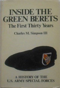 Inside the Green Berets: The First Thirty Years: A History Of The U.S. Army Special Forces