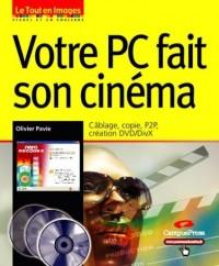 Votre PC fait son cinéma: Cablâge, copie, P2P, création DVD/DivX