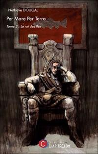 Per Mare Per Terra - Tome 3 : le Roi des Iles