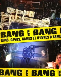Bang ! Bang ! : Guns, gangs, games et oeuvres d'armes