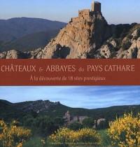 Châteaux & abbayes du Pays cathare : A la découverte de 18 sites prestigieux