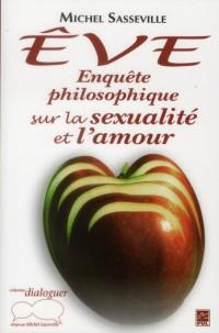 Eve  Enquete Philosophique Sur la Sexualite et l Amour