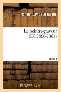 Le Peintre Graveur  T 3  ed 1860 1864