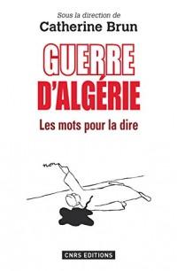 Guerre d'Algérie : les mots pour le dire: Les mots pour la dire
