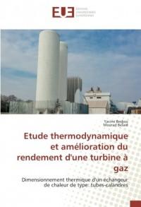 Etude thermodynamique et amélioration du rendement d'une turbine à gaz: Dimensionnement thermique d'un échangeur de chaleur de type: tubes-calandres