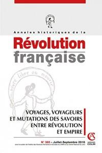 Annales historiques de la Révolution française nº 385 (3/2016) Voyages, voyageurs et mutations des s: Voyages, voyageurs et mutations des savoirs entre Révolution et Empire
