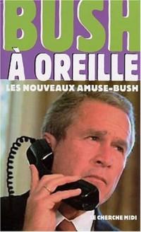Bush à oreille : Les Nouveaux Amuse-Bush