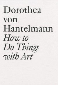 Dorothea Von Hantelmann : How to Do Things With Art
