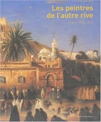 Les Peintres de l'autre rive : Alger, 1830-1930