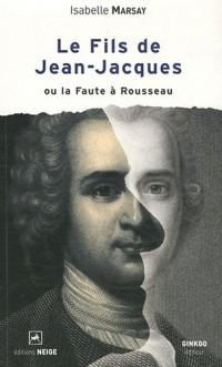 Le Fils de Jean-Jacques Ou la Faute a Rousseau
