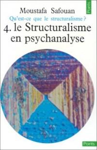 Qu'est-ce que le structuralisme ? Tome 4 : Le Structuralisme en psychanalyse