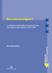 Vers Une Euroregion?: La Cooperation Transfrontaliere Franco-germano-suisse Dans L'espace Du Rhin Superieur De 1975 À 2000