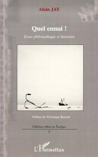 Quel ennui ! : Essai philosophique et littéraire