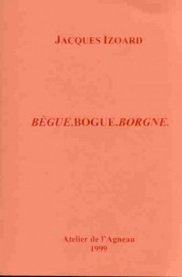 Begue, Bogue, Borgne  Édition Ordinaire