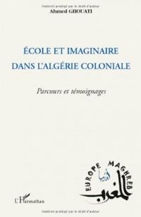 Ecole et imaginaire dans l'Algérie coloniale : Parcours et témoignages