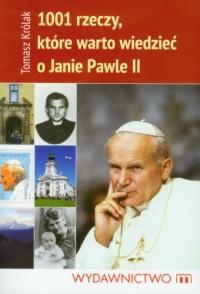 1001 rzeczy ktore warto wiedziec o Janie Pawle II