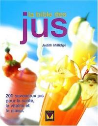 La bible des jus : 200 savoureux jus pour la santé, la vitalité et le plaisir