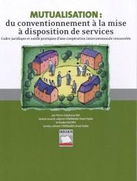 Mutualisation : du conditionnement à la mise à disposition de services : Cadre juridique et outils pratiques d'une coopération intercommunale renouvelée