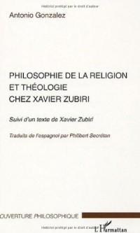 Philosophie de la religion et théologie chez Xavier Zubiri : Suivi d'un texte de Xavier Zubiri