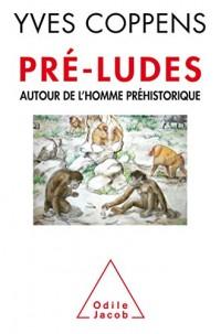 Pré-ludes: Autour de l'homme préhistorique