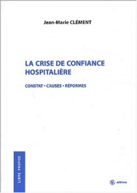 La crise de confiance hospitalière. Constat, causes, réformes