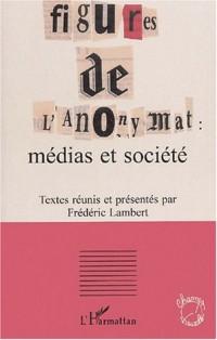 Figures de l'anonymat : medias et societe
