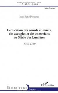 L'éducation des sourds et muets, des aveugles et des contrefaits au Siècle des Lumières : 1750-1789