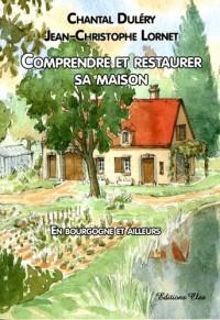 comprendre et restaurer sa maison ; en Bourgogne et ailleurs