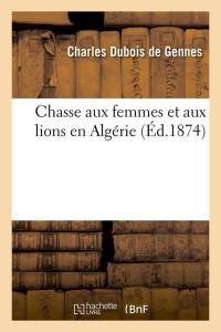 Chasse aux Femmes et Lions Algérie  ed 1874