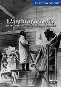 L'Anthroposophie De l'occultisme aux révolutions minuscules