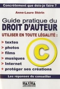 Guide pratique du droit d'auteur : Utiliser en toute légalité : textes, photos, films, musiques, Internet et protéger ses créations