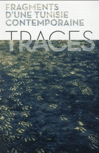 Traces... : Fragments d'une Tunisie contemporaine