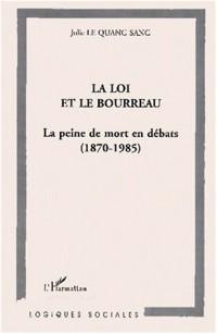 La loi et le bourreau : la peine de mort en debats1870-1985