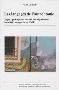 Les langages de l'autochtonie : Enjeux politiques et sociaux des négociations identitaires mapuche au Chili