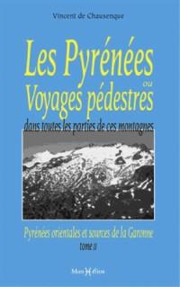 Les Pyrenees Ou Voyages Pedestres,Pyr.Orient.Garonne T2