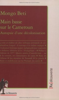 Main basse sur le Cameroun : Autopsie d'une décolonisation