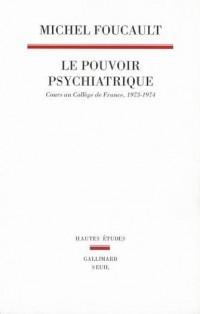 Le Pouvoir psychiatrique : Cours au Collège de France, 1973-1974