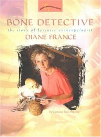 Bone Detective: The Story of Forensic Anthropologist Diane France