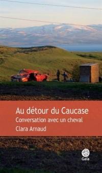 Au détour du Caucase : Conversations avec un cheval