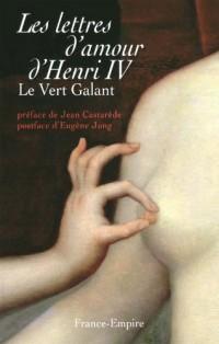 Les lettres d'amour d'Henri IV : (Le Vert Galant)