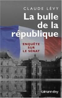 La bulle de la République : Enquête sur le Sénat