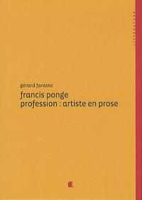 Francis Ponge Profession : Artiste en Prose