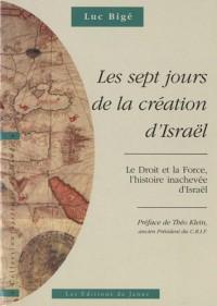 Les sept jours de la création d'Israël : Le Droit et la Force, l'histoire inachevée d'Israël. L'Histoire revisitée, volume 1