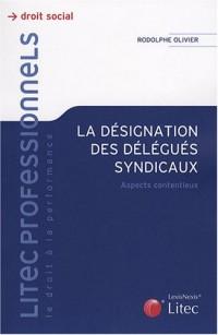 La désignation des délégués syndicaux : Aspects contentieux