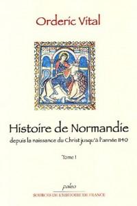 Histoire de Normandie depuis la naissance du Christ jusqu'à l'année 1140 : Tome 1