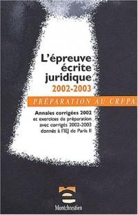 L'épreuve écrite juridique 2002-2003 : Annales corrigées 2002 et exercices de préparation avec corrigés 2002-2003 données à l'IEJ de Paris II