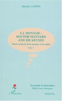 Théorie générale de la monnaie et du capital. Tome 3, La monnaie : Doctor Maynard and Mr Keynes
