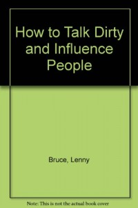 How to Talk Dirty and Influence People [Hardcover] by Bruce, Lenny